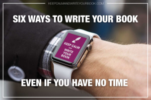 6 Ways to Write Your Book Even When You Have No Time